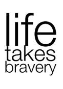 10-25 life takes bravery