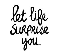 life surprise you